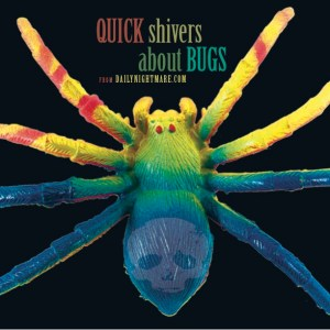 Quick Shivers About Bugs
