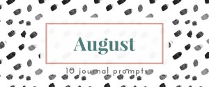 August 2016 Journal Prompts. New prompts released the beginning of each month >> Eight Pepperberries