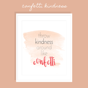 Throw Kindness Around Like Confetti FREE Printable Art Print >> Eight Pepperberries