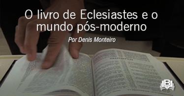 O livro de Eclesiastes e o mundo pós-moderno