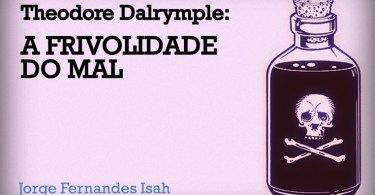 "Theodore Dalrymple: ""A Frivolidade do Mal"""