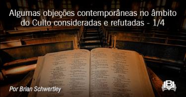 Algumas objeções contemporâneas no âmbito do Culto consideradas e refutadas - 1/4