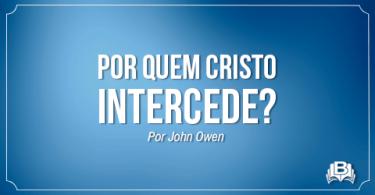 Por quem Cristo intercede?