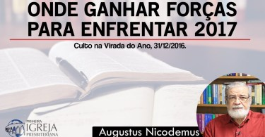 Onde Ganhar Forças para Enfrentar 2017 | Rev. Augustus Nicodemus