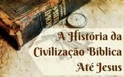 A História da Civilização Bíblica Até Jesus