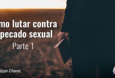 Como lutar contra o pecado sexual - Parte 1