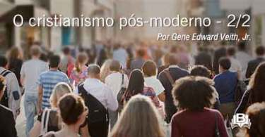 O cristianismo pós-moderno - 2/2