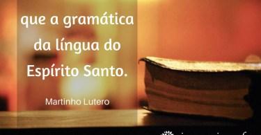 A teologia não é nada mais que a gramática da língua do Espírito Santo.