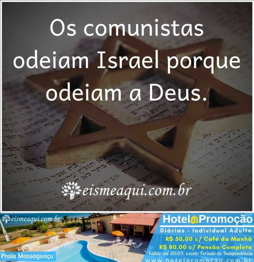 Os comunistas odeiam Israel porque odeiam a Deus.