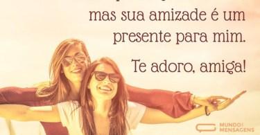 Sua amizade é um presente para mim!