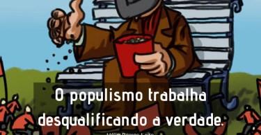 O populismo trabalha desqualificando a verdade.