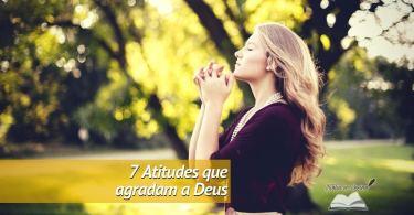 7 Atitudes que agradam a Deus (a 7ª está complicada)