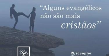 """""""Alguns evangélicos não são mais cristãos."""""""