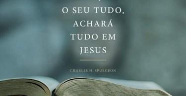 Aquele que faz de Jesus o seu tudo...