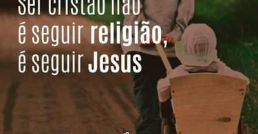Ser cristão não é seguir religião...