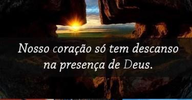 Nosso coração só tem descanso na presença de Deus.