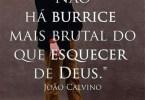 """""""Não há burrice mais brutal que esquecer de Deus."""""""