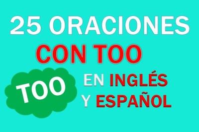 Oraciones Con Too En Inglés