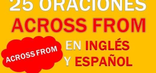 Oraciones Con Across From En Inglés