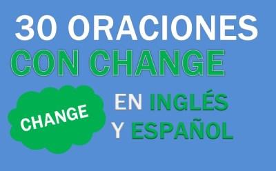 Oraciones Con Change En Inglés