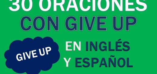 Oraciones Con Give Up En Inglés