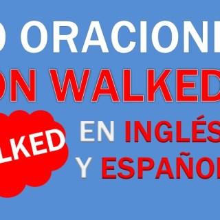 Oraciones Con Walked En Inglés