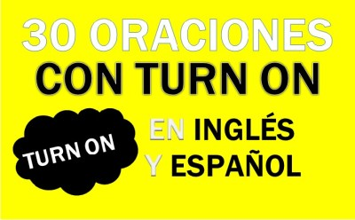 Oraciones Con Turn On En Inglés