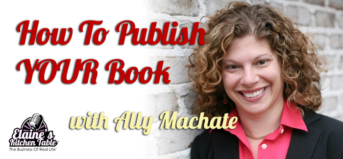 Episode 071 – How To Publish YOUR Book with Ally Machate