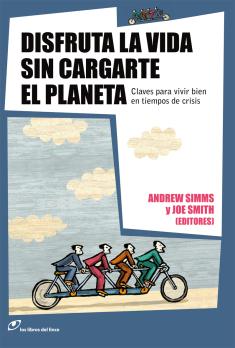 """disfruta la vida sin cargarte el planeta1 - Libro """"Disfruta la vida sin cargarte el planeta"""" de Andrew Simms y Joe Smith"""