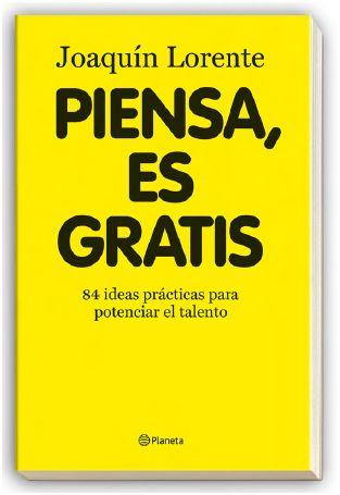 piensa - PIENSA, ES GRATIS: 84 ideas prácticas para potenciar el talento