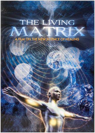 matrix - THE LIVING MATRIX: documental sobre la ciencia de la curación