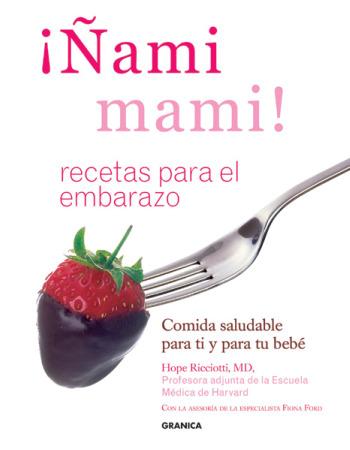nami mami - ¡Ñami mami!: libro de recetas para el embarazo
