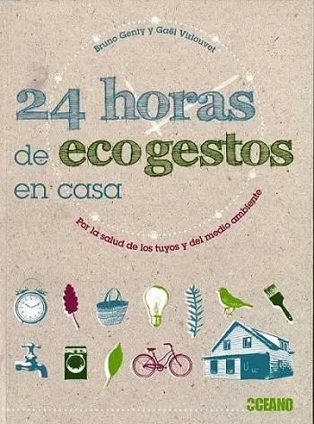 24 horas de ecogestos en casa - 24 horas de ecogestos en casa - Para la salud de los tuyos y del medio ambiente