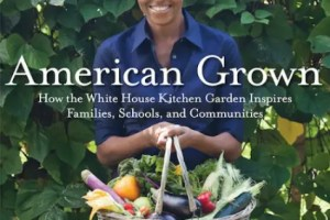 "American Grown book jacket - ""American Grown"": La Casa Blanca aconseja sobre huerta y vida sana"
