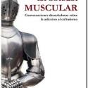 coraza muscular - La Coraza Muscular: conversaciones demoledoras sobre la adicción al culturismo