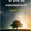 el arte de concienciarte - EL ARTE DE CONCIENCIARTE: ciencia y física cuántica para impulsar tu vida