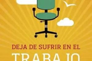 """Deja de sufrir en el trabajo - SORTEO de 6 ejemplares del libro """"Deja de sufrir en el trabajo"""""""