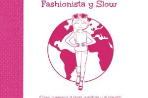 fashionista y slow - FASHIONISTA Y SLOW: ¿te has parado a pensar que hay detrás de lo que compras?