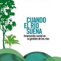 ES POSINLE RIOS - Cuando el río suena: innovación social en la gestión de los ríos