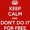 "keep calm and don t do it for free - La cultura del ""dame-dame"" o la inmadurez de Acuario"