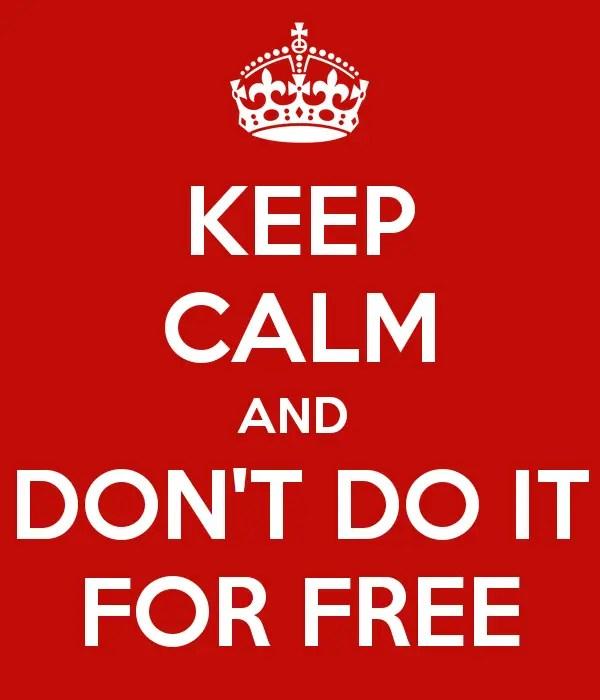 """keep calm and don t do it for free - La cultura del """"dame-dame"""" o la inmadurez de Acuario"""