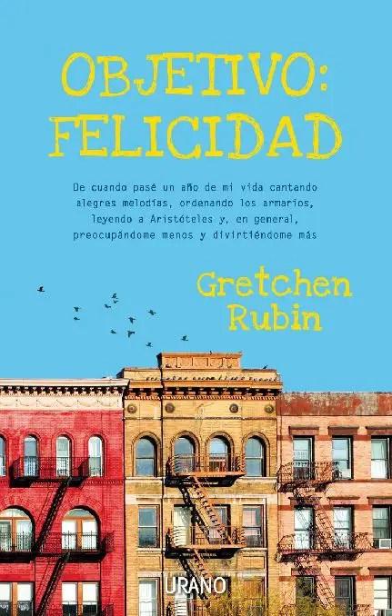 Objetivo Felicidad - Gretchen Rubin