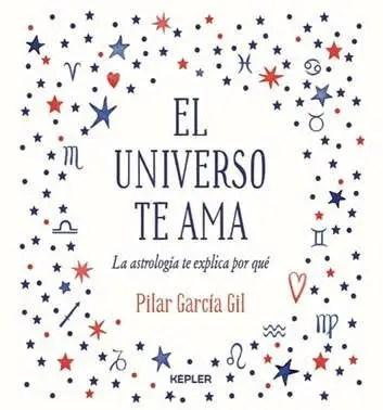 El universo te ama - El universo te AMA de Pilar García: una visión moderna y distinta de la astrología