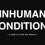 Inhuman Conditions: a game of cops and robots, primeras impresiones by Calvo
