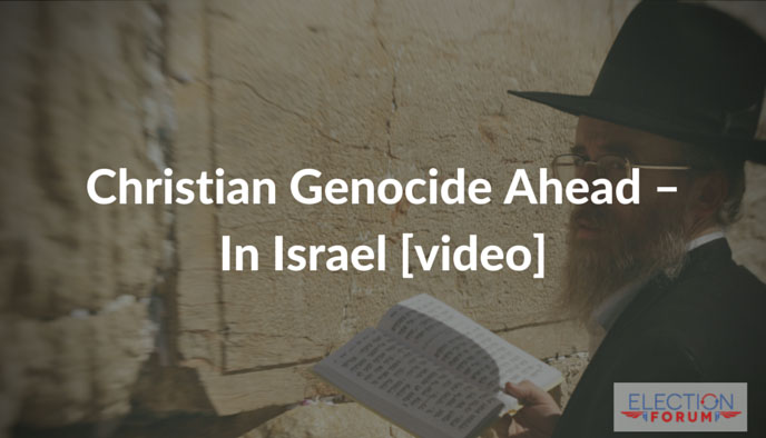 Christian Genocide Ahead – In Israel [video]