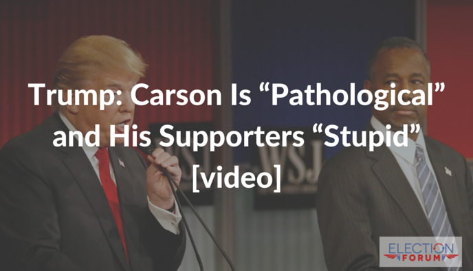 "Trump: Carson Is ""Pathological"" and His Supporters ""Stupid"" [video]"