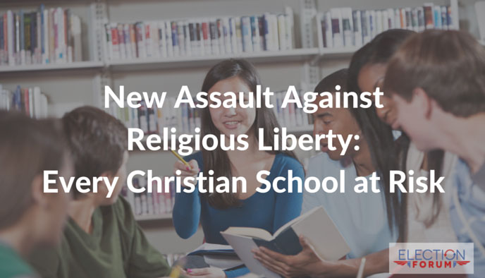 New Assault Against Religious Liberty: Every Christian School at Risk