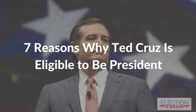 7 Reasons Why Ted Cruz Is Eligible to Be President