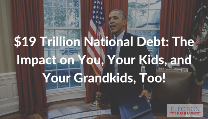 $19 Trillion National Debt: The Impact on You, Your Kids, and Your Grandkids, Too!
