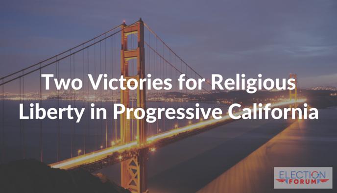 Two Victories for Religious Liberty in Progressive California